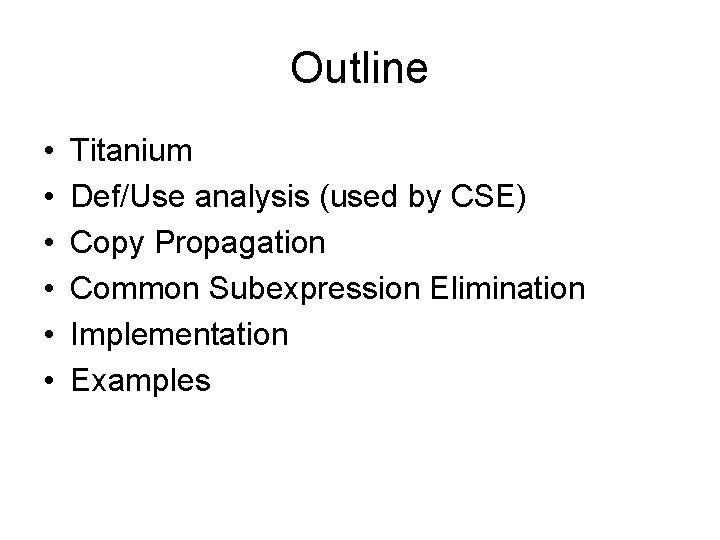Outline • • • Titanium Def/Use analysis (used by CSE) Copy Propagation Common Subexpression