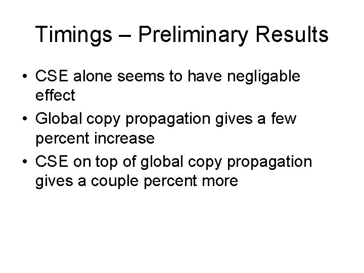 Timings – Preliminary Results • CSE alone seems to have negligable effect • Global