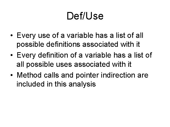 Def/Use • Every use of a variable has a list of all possible definitions