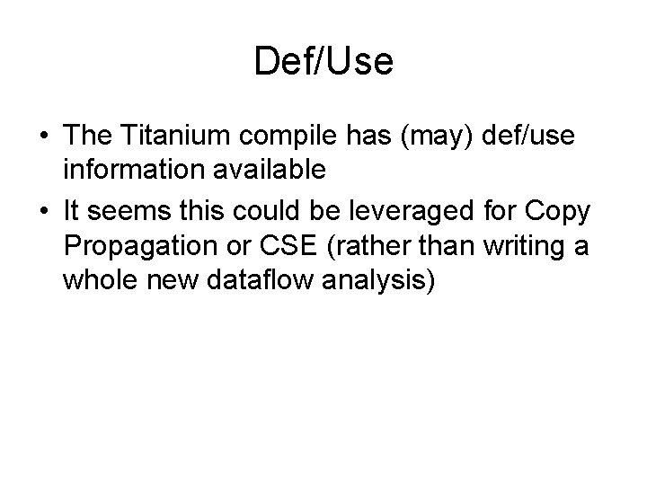 Def/Use • The Titanium compile has (may) def/use information available • It seems this