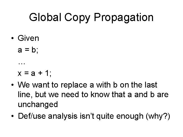Global Copy Propagation • Given a = b; … x = a + 1;