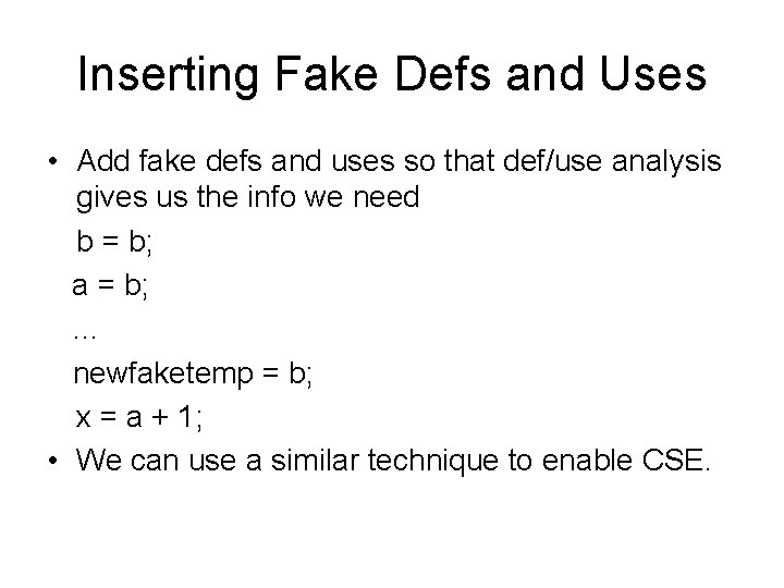 Inserting Fake Defs and Uses • Add fake defs and uses so that def/use
