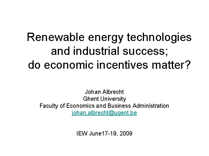 Renewable energy technologies and industrial success; do economic incentives matter? Johan Albrecht Ghent University