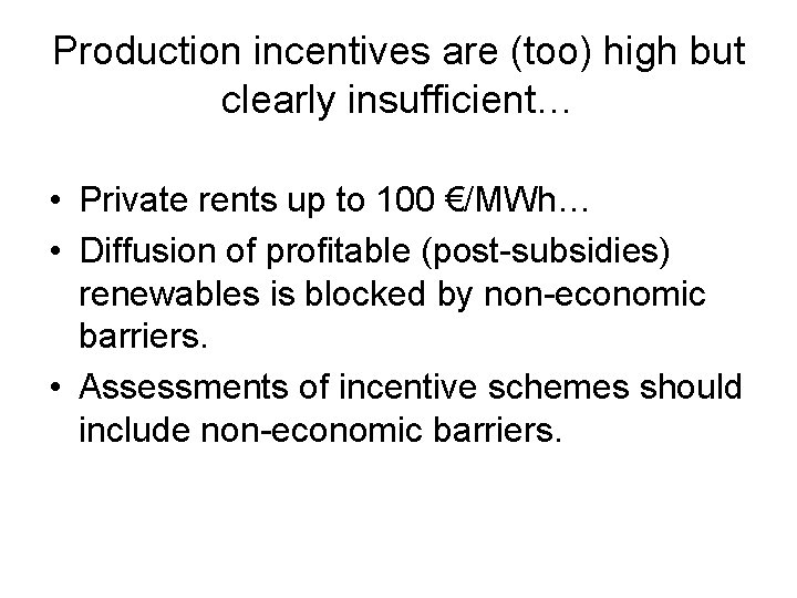 Production incentives are (too) high but clearly insufficient… • Private rents up to 100