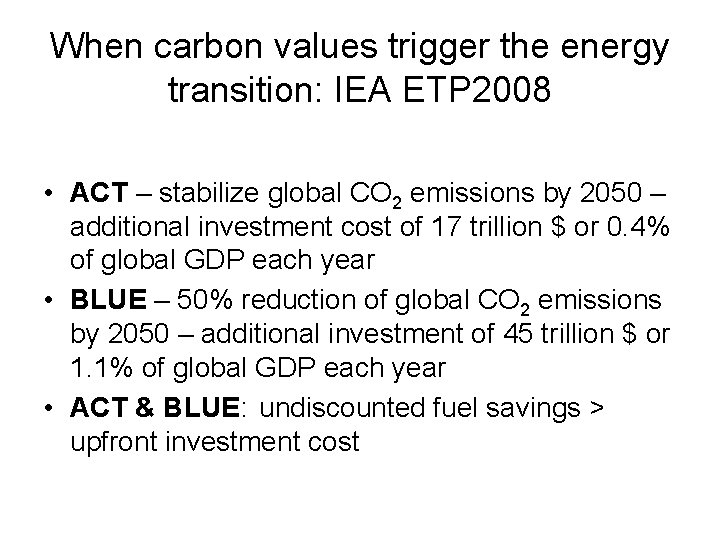 When carbon values trigger the energy transition: IEA ETP 2008 • ACT – stabilize