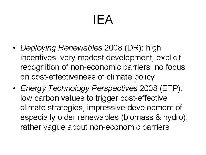 IEA • Deploying Renewables 2008 (DR): high incentives, very modest development, explicit recognition of