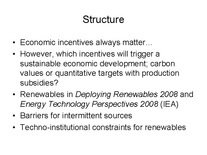 Structure • Economic incentives always matter… • However, which incentives will trigger a sustainable
