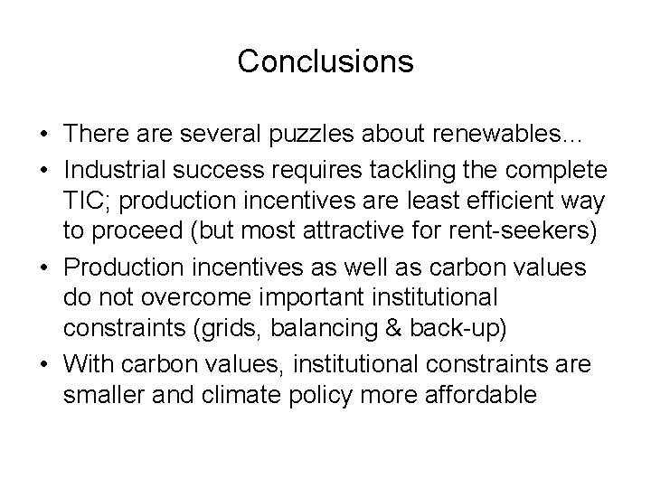 Conclusions • There are several puzzles about renewables… • Industrial success requires tackling the