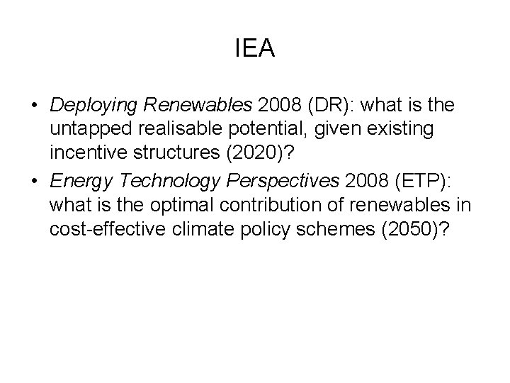 IEA • Deploying Renewables 2008 (DR): what is the untapped realisable potential, given existing