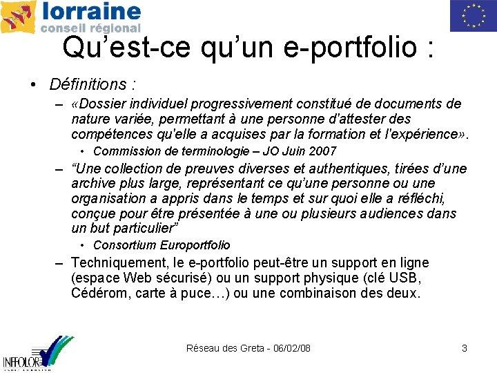 Qu'est-ce qu'un e-portfolio : • Définitions : – «Dossier individuel progressivement constitué de documents