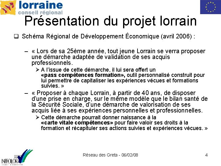 Présentation du projet lorrain q Schéma Régional de Développement Économique (avril 2006) : –