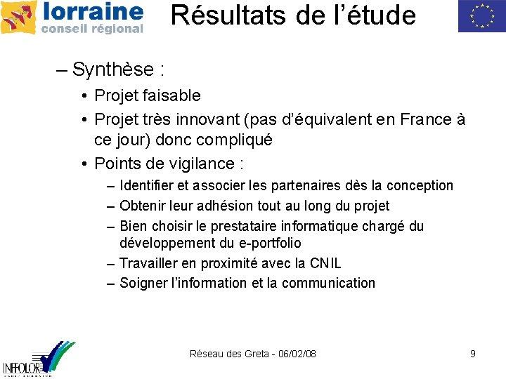 Résultats de l'étude – Synthèse : • Projet faisable • Projet très innovant (pas
