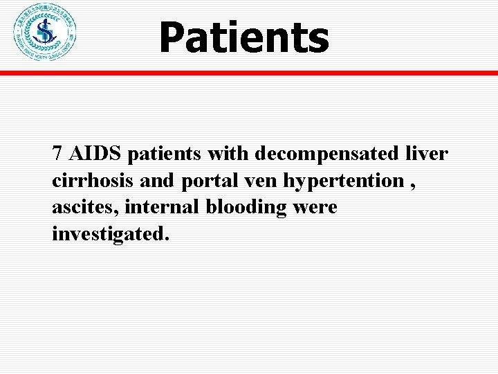 Patients 7 AIDS patients with decompensated liver cirrhosis and portal ven hypertention , ascites,