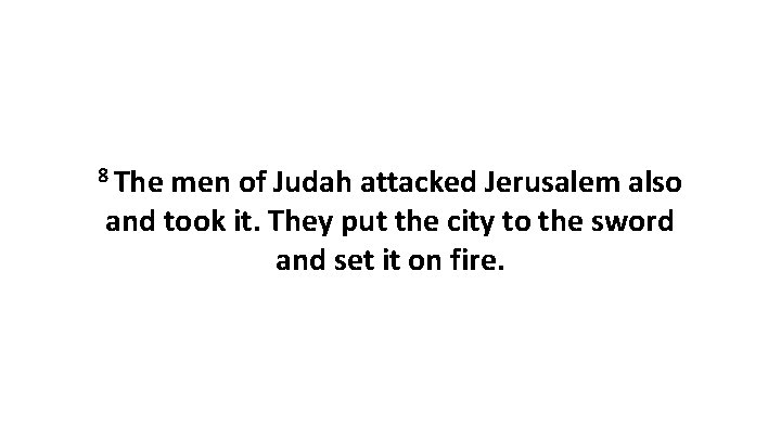 8 The men of Judah attacked Jerusalem also and took it. They put the
