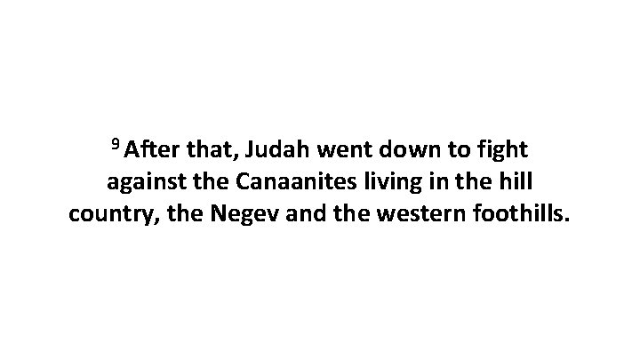 9 After that, Judah went down to fight against the Canaanites living in the