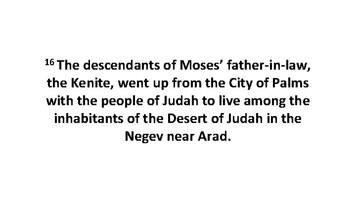 16 The descendants of Moses' father-in-law, the Kenite, went up from the City of