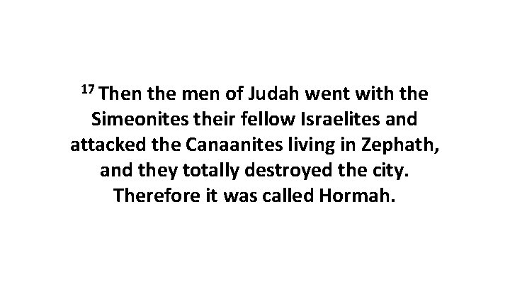 17 Then the men of Judah went with the Simeonites their fellow Israelites and