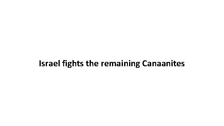 Israel fights the remaining Canaanites