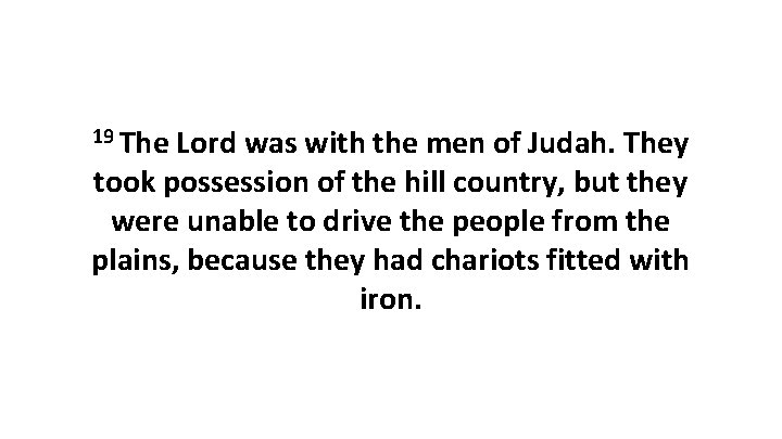 19 The Lord was with the men of Judah. They took possession of the