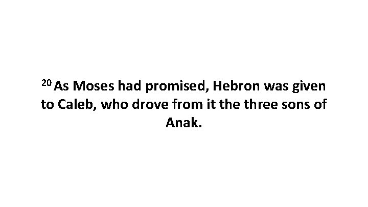 20 As Moses had promised, Hebron was given to Caleb, who drove from it