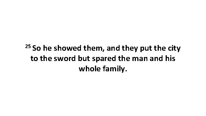25 So he showed them, and they put the city to the sword but