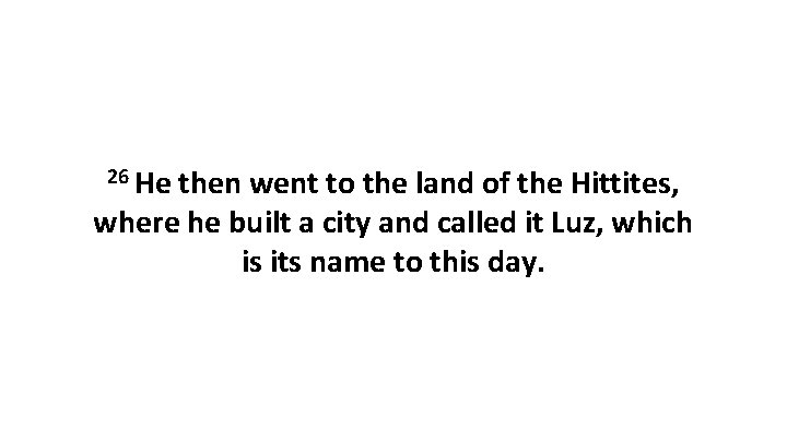 26 He then went to the land of the Hittites, where he built a