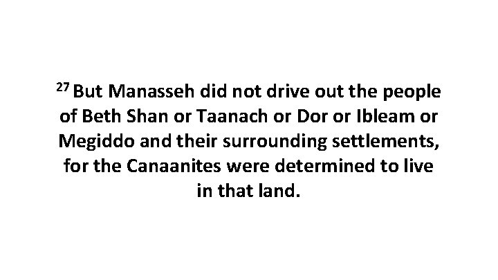 27 But Manasseh did not drive out the people of Beth Shan or Taanach