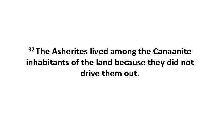 32 The Asherites lived among the Canaanite inhabitants of the land because they did