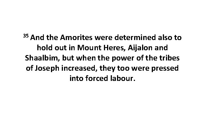 35 And the Amorites were determined also to hold out in Mount Heres, Aijalon