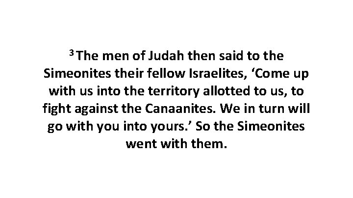 3 The men of Judah then said to the Simeonites their fellow Israelites, 'Come