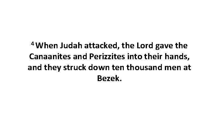 4 When Judah attacked, the Lord gave the Canaanites and Perizzites into their hands,