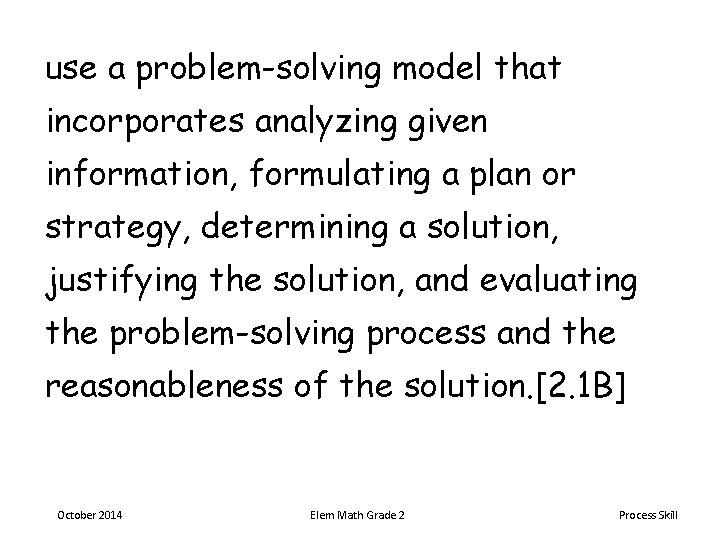 use a problem-solving model that incorporates analyzing given information, formulating a plan or strategy,