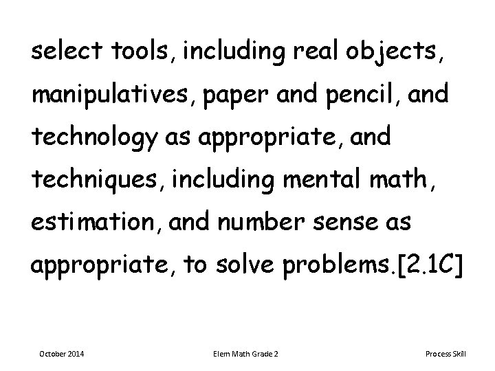 select tools, including real objects, manipulatives, paper and pencil, and technology as appropriate, and