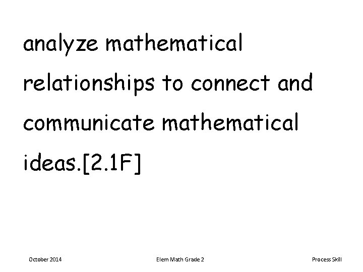 analyze mathematical relationships to connect and communicate mathematical ideas. [2. 1 F] October 2014