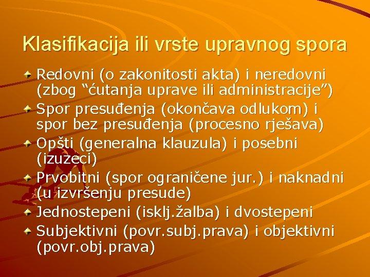 """Klasifikacija ili vrste upravnog spora Redovni (o zakonitosti akta) i neredovni (zbog """"ćutanja uprave"""