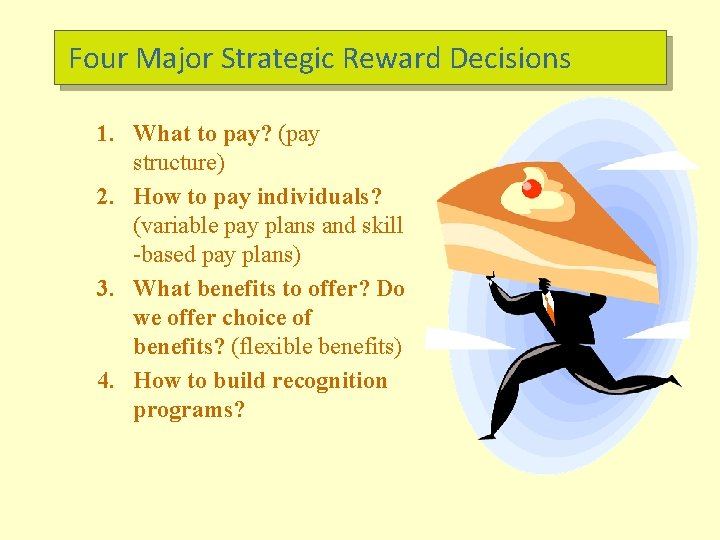 Four Major Strategic Reward Decisions 1. What to pay? (pay structure) 2. How to