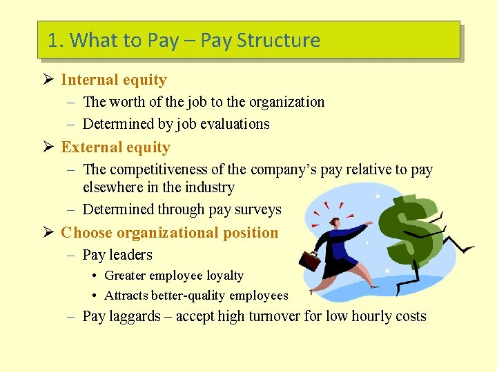 1. What to Pay – Pay Structure Ø Internal equity – The worth of