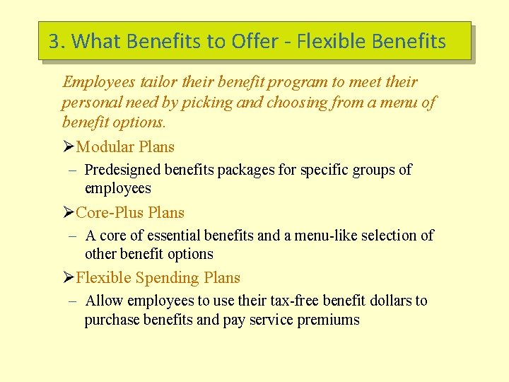 3. What Benefits to Offer - Flexible Benefits Employees tailor their benefit program to