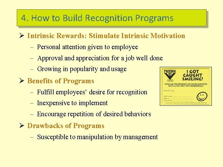 4. How to Build Recognition Programs Ø Intrinsic Rewards: Stimulate Intrinsic Motivation – Personal
