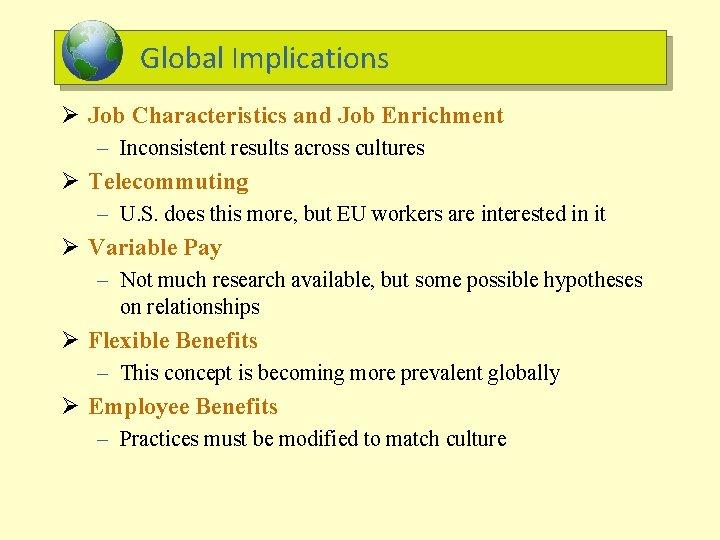 Global Implications Ø Job Characteristics and Job Enrichment – Inconsistent results across cultures Ø