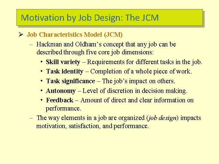 Motivation by Job Design: The JCM Ø Job Characteristics Model (JCM) – Hackman and