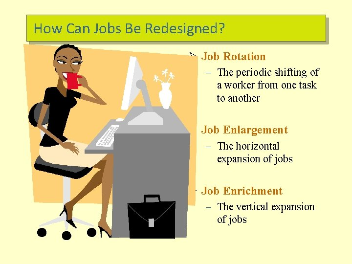 How Can Jobs Be Redesigned? Ø Job Rotation – The periodic shifting of a