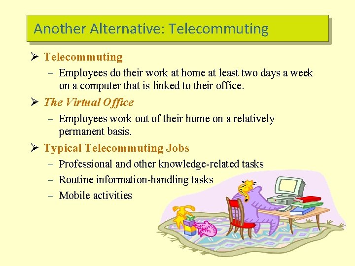 Another Alternative: Telecommuting Ø Telecommuting – Employees do their work at home at least
