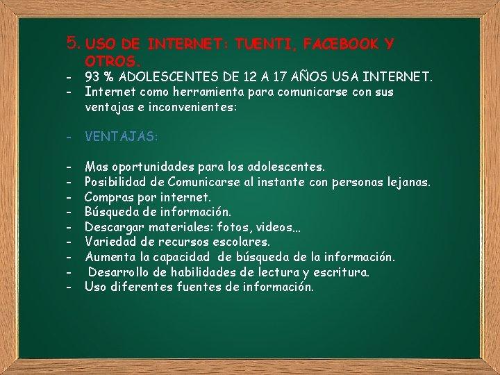 5. USO DE INTERNET: TUENTI, FACEBOOK Y - OTROS. 93 % ADOLESCENTES DE 12