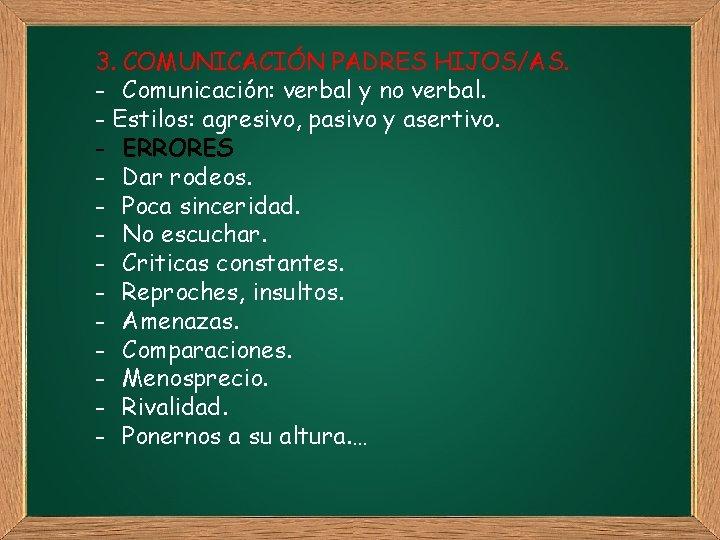 3. COMUNICACIÓN PADRES HIJOS/AS. - Comunicación: verbal y no verbal. - Estilos: agresivo, pasivo