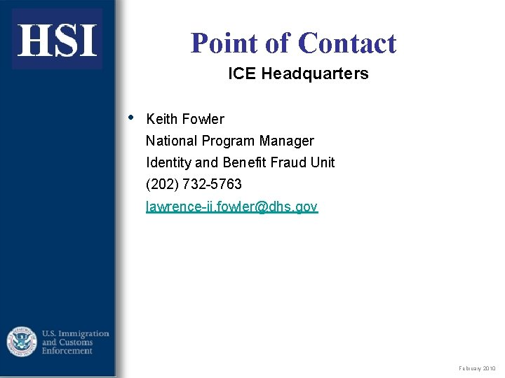 ICE Point of Contact ICE Headquarters • Keith Fowler National Program Manager Identity and