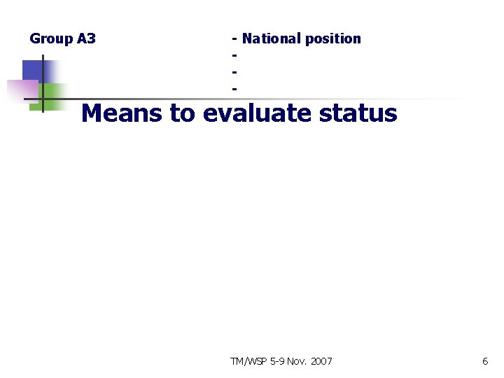 Group A 3 - National position - Means to evaluate status TM/WSP 5 -9