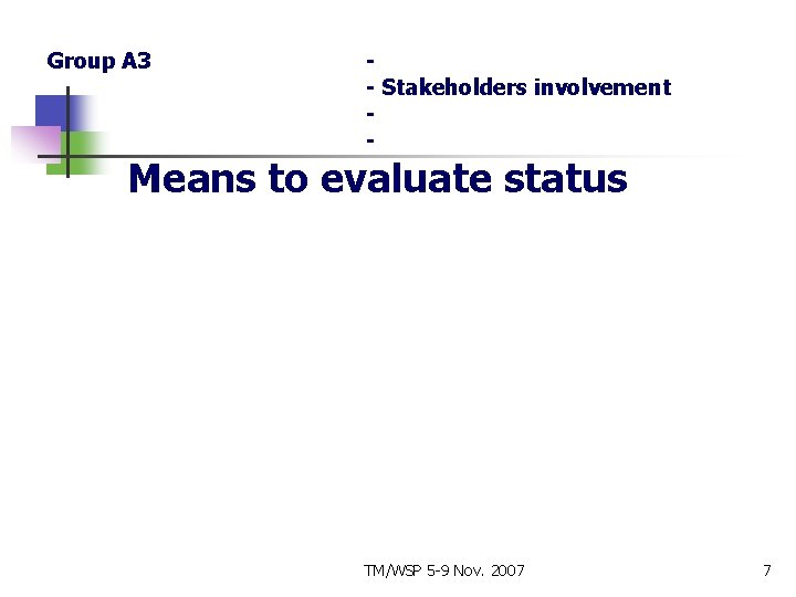 Group A 3 - Stakeholders involvement - Means to evaluate status TM/WSP 5 -9