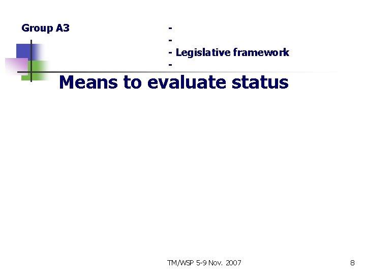 Group A 3 - Legislative framework - Means to evaluate status TM/WSP 5 -9