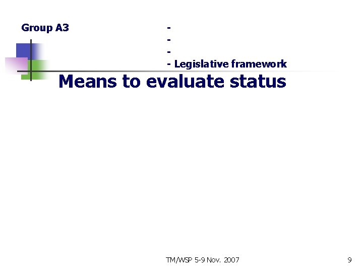 Group A 3 - Legislative framework Means to evaluate status TM/WSP 5 -9 Nov.
